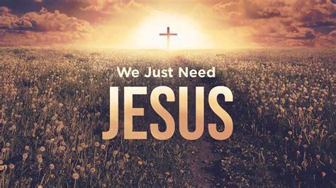 We Just Need Jesus - CrossRidge Church