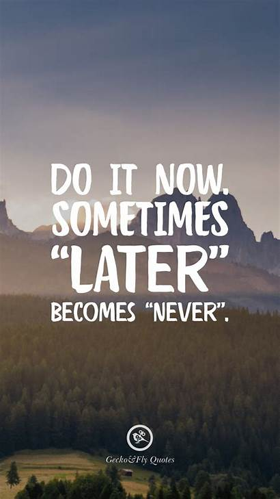 Never Later Sometimes Motivational Quotes Inspirational Wallpapers