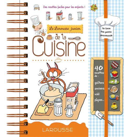 la cuisine pour les enfants livre larousse junior de la cuisine des recettes faciles