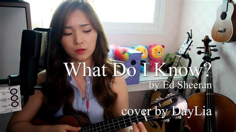 [what Do I Know? By Ed Sheeran] Cover By Daylia ★chords