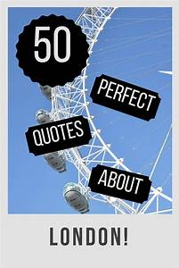 50 London Quote... Funny London Eye Quotes