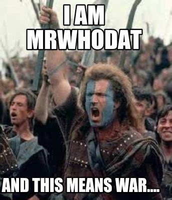 This Means War Meme - meme creator i am mrwhodat and this means war meme generator at memecreator org