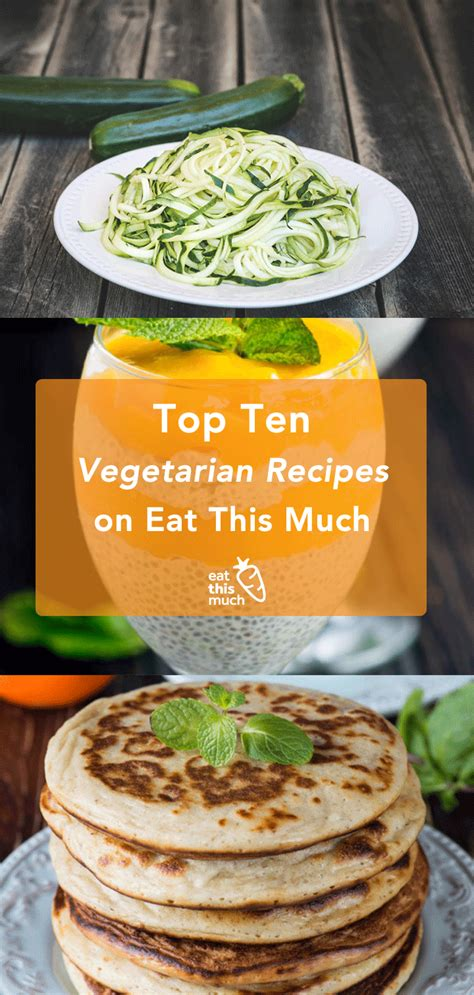 great vegetarian meals top 10 vegetarian recipes on eat this much eat this much blog