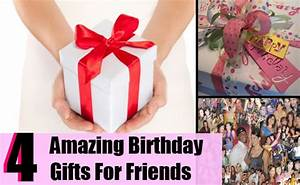 Amazing Birthday Gifts For Friends - Gift Ideas For A ...
