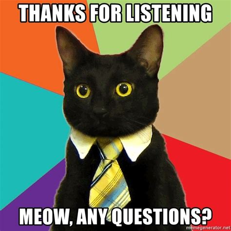 Business Cat Memes - thanks for listening meow any questions business cat meme generator