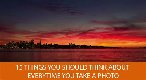 15 Things To Think About Before You Press The Shutter