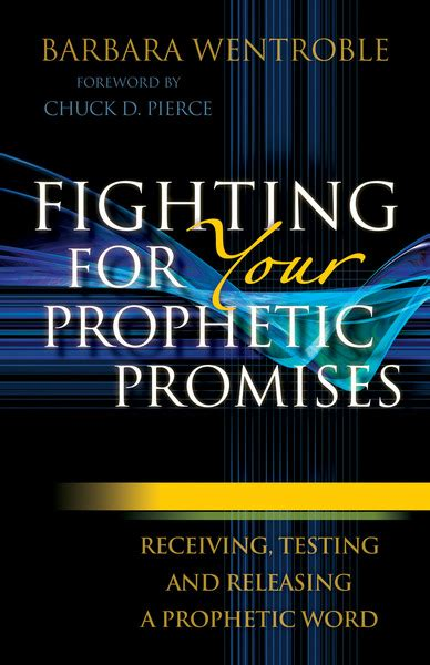 Fighting For Your Prophetic Promises Receiving, Testing And Releasing A Prophetic Word By Chuck
