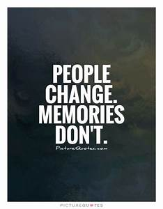 People change. ... Countless Memories Quotes