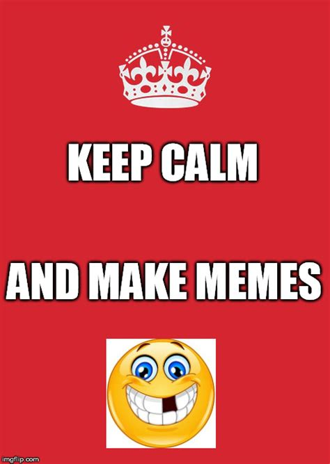 Create A Keep Calm Meme - keep calm and carry on red imgflip