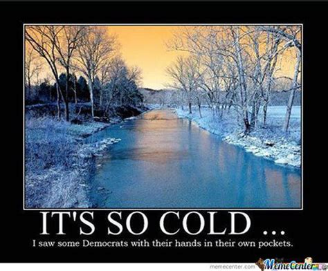It S So Cold Meme - texas cold weather memes quotes