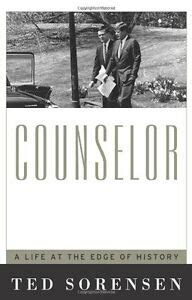 COUNSELOR: A Life at the Edge of History by Ted Sorensen ...