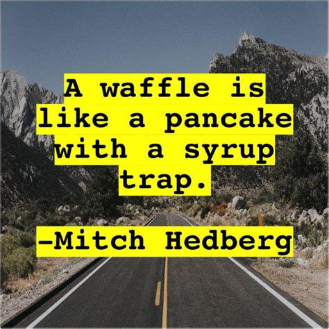 Mitch Hedberg – A waffle is like a… (With images) | Mitch ...