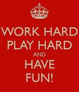 Work Hard Have Fun Quotes. QuotesGram
