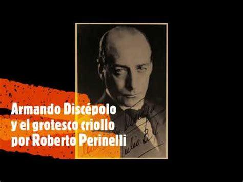 El arte teatral lo expresó mediante dos géneros: 9 Armando Discépolo y el grotesco criollo por Roberto ...