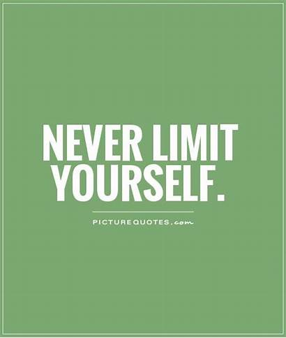 Limit Yourself Never Quotes Limits Quote Limitation
