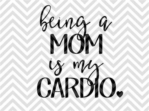 All of our downloads include an image, silhouette file, and.svg file. Being a Mom is My Cardio SVG and DXF Cut File • PNG ...