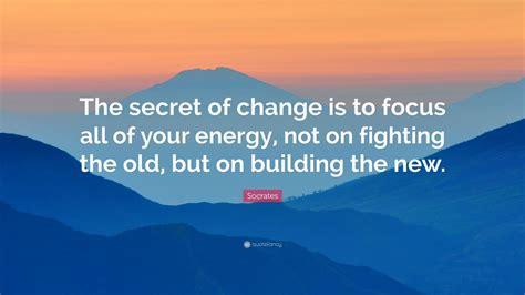 socrates quote  secret  change   focus