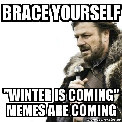 Meme Brace Yourself - meme prepare yourself brace yourself quot winter is coming quot memes are coming 5812096