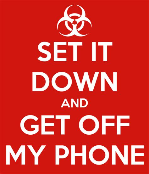 Get off my phone gif. Stay Off My Phone Quotes. QuotesGram