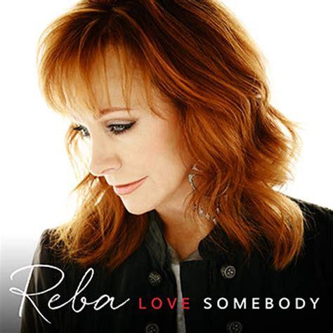 reba mcentire new album reba mcentire quot love somebody quot pulse music board