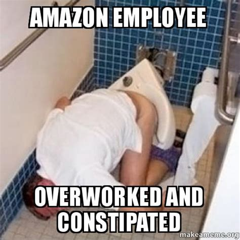 Amazon Memes - amazon employee overworked and constipated make a meme
