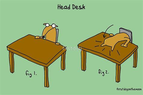 Head Desk Meme - quot head desk quot by firstdog redbubble