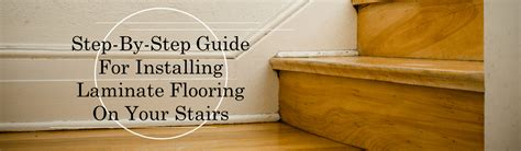 step by step laminate flooring installation step by step guide for installing laminate flooring on stairs