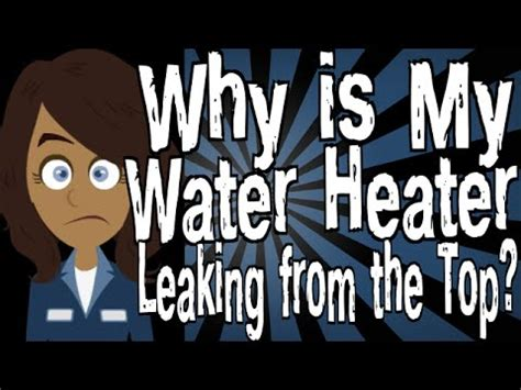 why is my salt l leaking water why is my water heater leaking from the top youtube