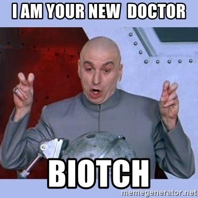 Doctor Who Meme Generator - i am your new doctor biotch dr evil meme meme generator