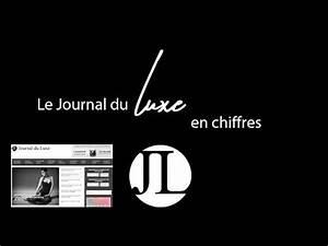Le Journal Du Luxe : le journal du luxe en chiffres 1er blog luxe en france youtube ~ Preciouscoupons.com Idées de Décoration