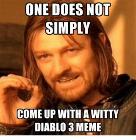 Where Do Memes Come From - one does not simply come up with a witty diablo 3 meme doe meme on sizzle