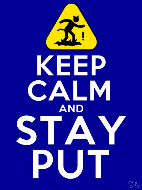 Keep Calm And Stay Put — Weasyl