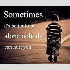 Sometimes Its Better To Be Alone, Nobody Can Hurt You Pictures, Photos, And Images For Facebook