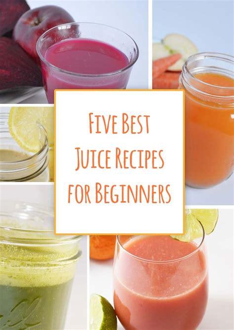 beginners recipes juice drinks healthy juices xyz five