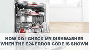 How Do I Check My Dishwasher When The E 24 Error Code Is
