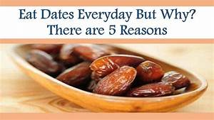 Eat Dates Everyday But Why There are 5 Reasons - YouTube