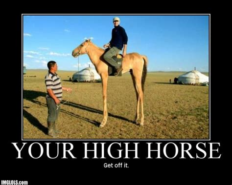 Get Off Your High Horse Quotes Quotesgram