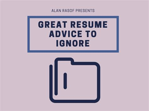 Resume Advice by Great Resume Advice To Ignore Alan Rasof Business And Ideas