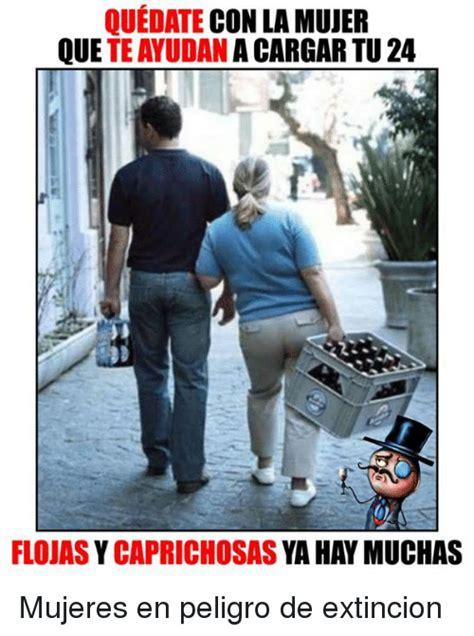 Memes De Nalgones - quedate con la mujer que acargartu 24 flojasy caprichosas ya haymuchas mujeres en peligro de