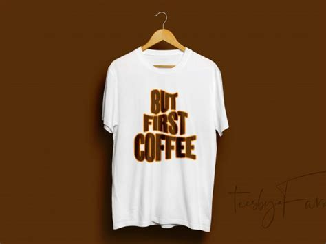 Shop our huge selection of high quality, graphic apparel. But First Coffee graphic t-shirt design - Buy t-shirt designs