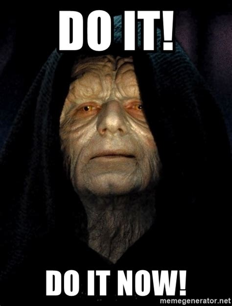Memes Now - do it do it now star wars emperor meme generator