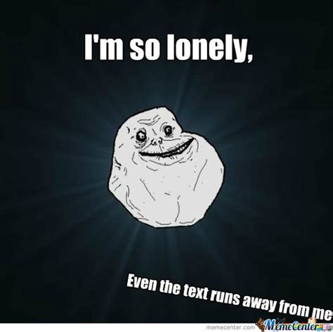 Loneliness Memes - victims of loneliness by joshing meme center