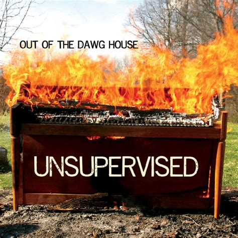 The Dawg House by Somebody That I Used To A Song By Out Of The Dawg