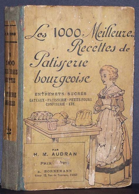 livre ancien de cuisine les 1000 meilleures recettes de pâtisseries bourgeoise