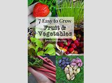 7 Easy to Grow Fruits & Vegetables — Lovely Greens