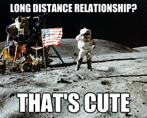 Distance Meme - long distance relationship that s cute unimpressed astronaut quickmeme