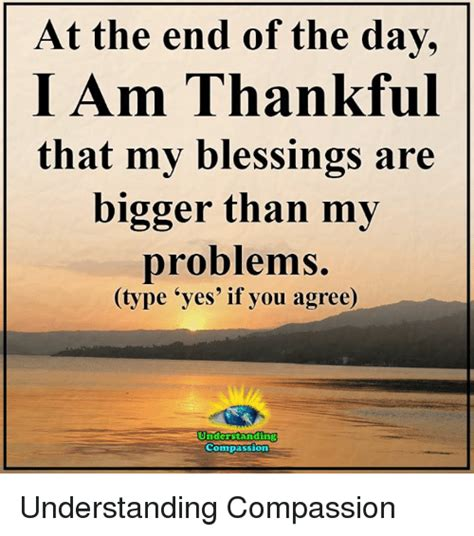Thankful Meme - at the end of the day i am thankful that my blessings are bigger than my problems ype yes if
