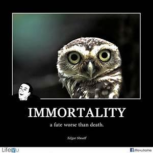"""""""Immortality, a fate worse than death."""" ― Edgar A. Shoaff ..."""