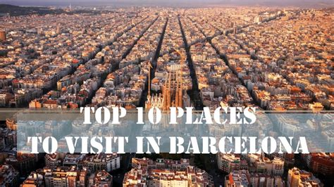 Best Places In Barcelona To Visit by Top 10 Places To Visit In Barcelona