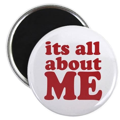 Its All About Me Magnet By Clonecire